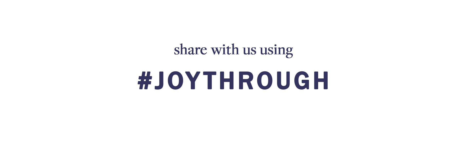 #JoyThrough